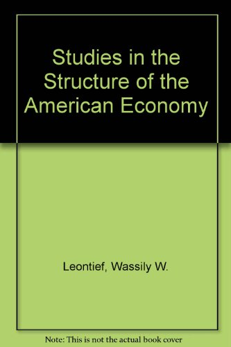 Studies in the Structure of the American Economy: Theoretical and Empirical Explorations in ...