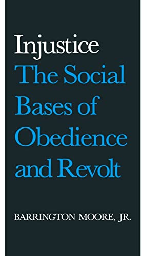 Injustice: The Social Bases of Obedience and: Barrington Moore Jr