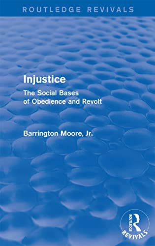 Injustice : The Social Bases of Obedience: Moore, Barrington, Jr.