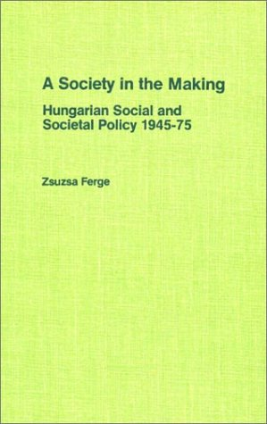 9780873321556: A Society in the Making: Hungarian Social and Societal Policy 1945-75