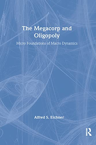 The Megacorp and Oligopoly: Alfred S. Eichner