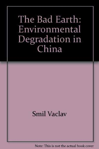 9780873322300: The Bad Earth: Environmental Degradation in China