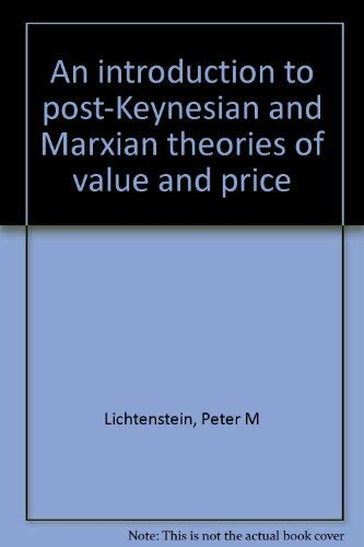 An Introduction to Post-Keynesian and Marxian Theories of Value and Price: Lichtenstein, Peter M.