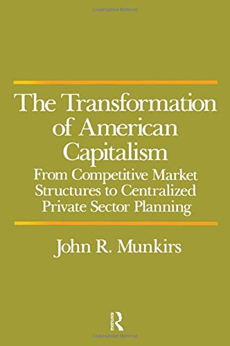 9780873322706: The Transformation of American Capitalism: From Competitive Market Structures to Centralized Private Sector Planning