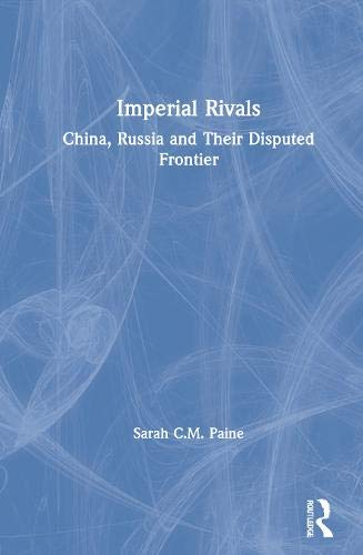 9780873323123: Imperial Rivals: China, Russia and Their Disputed Frontier