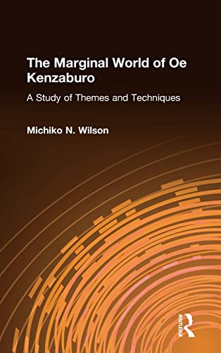 9780873323437: The Marginal World of Oe Kenzaburo: A Study of Themes and Techniques : A Study of Themes and Techniques