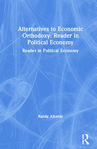 Alternatives to Economic Orthodoxy: Reader in Political Economy: Albelda, Randy