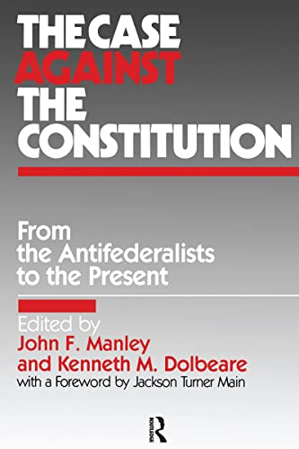 9780873324328: The Case Against the Constitution