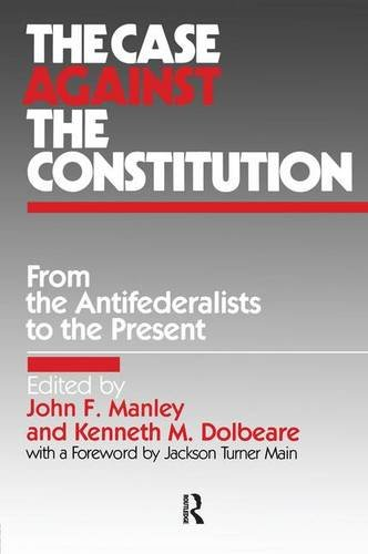 9780873324335: The Case Against the Constitution (From the Antifederalists to the Present)