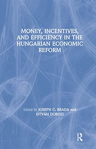Money, Incentives, and Efficiency in the Hungarian Economic Reform (Chinese Studies on China): ...