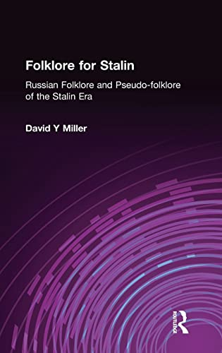 Folklore for Stalin: Russian Folklore and Pseudo-folklore of the Stalin Era (Studies of the Harriman Institute) (0873326687) by David Y Miller