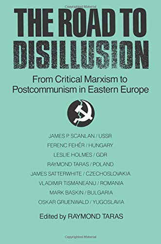 9780873327916: The Road to Disillusion: From Critical Marxism to Post-communism in Eastern Europe