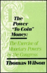 9780873327947: The Power to Coin Money: Exercise of Monetary Powers by the Congress: Exercise of Monetary Powers by the Congress