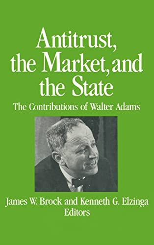 9780873328548: Antitrust, the Market and the State: Contributions of Walter Adams