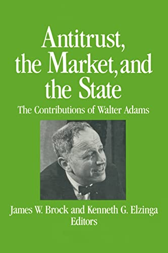 9780873328555: Antitrust, the Market and the State: Contributions of Walter Adams