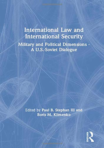 International Law and International Security: Military and Political Dimensions - A U.S.-Soviet Dialogue (Us-Post-Soviet Dialogues S) (0873328876) by Stephan  III, Paul B.; Klimenko, Boris M.