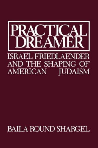 9780873340274: Practical Dreamer: Israel Friedlander and the Shaping of American Judaism (Moreshet Series)