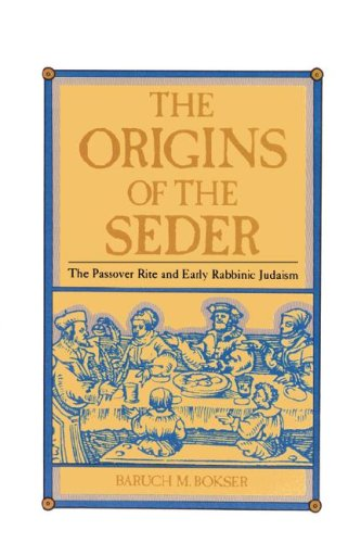 The Origins of the Seder: Baruch M. Bokser