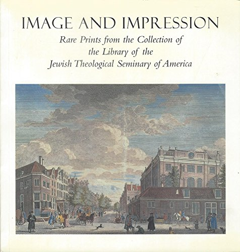 9780873340892: Image and Impression: Rare Prints from the Collection of the Library of the Jewish Theological Seminary of America (Illustrated)
