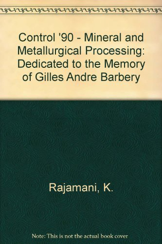 9780873350884: Control '90 - Mineral and Metallurgical Processing: Dedicated to the Memory of Gilles Andre Barbery