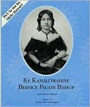 Ke Kamali'Iwahine Bernice Pauahi Bishop: Julie S. Williams,