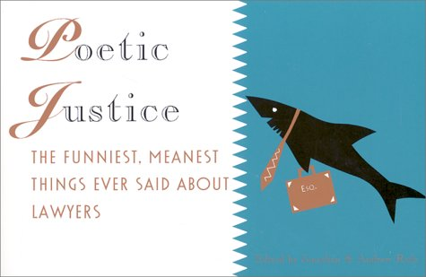 9780873370721: Poetic Justice: The Funniest,Meanest Things Ever Said About Lawyers