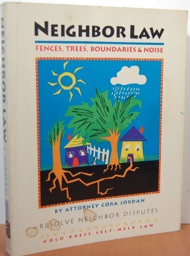 9780873371582: Neighbor law: Fences, trees, boundaries and noise (Neighbor Law: Fences, Trees, Boundaries & Noise)