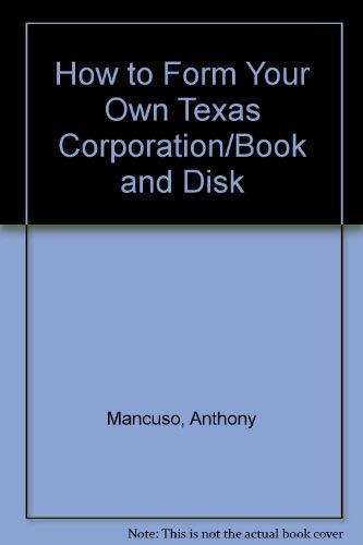 How to Form Your Own Texas Corporation (How to Form Your Own Texas Corporation (W/Disk)): ...