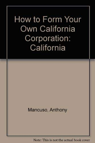 9780873372718: How to Form Your Own California Corporation: California (How to Form Your Own California Corporation (Paperback))