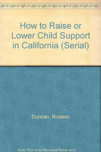 9780873372909: How to Raise or Lower Child Support in California (Serial)