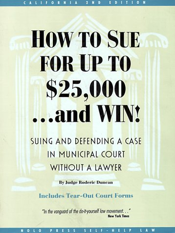 How to Sue for Up to $25,000.and Win!: Suing and Defending a Case in Municipal Court Without a ...