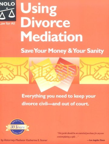Using Divorce Mediation: Save Your Money & Your Sanity: Stoner, Katherine E.