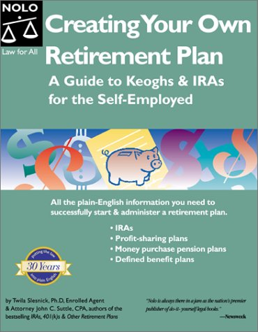 Creating Your Own Retirement Plan: A Guide to Keoghs & IRAs for the Self-Employed: Slesnick, ...