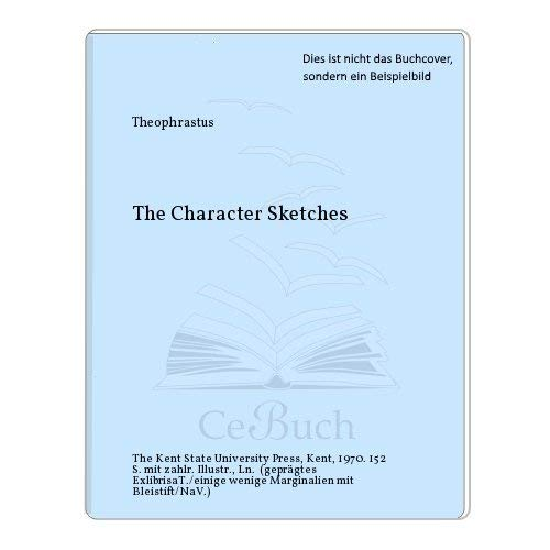 THEOPHRASTUS: THE CHARACTER SKETCHES Translated, with Notes and Introductory Essays