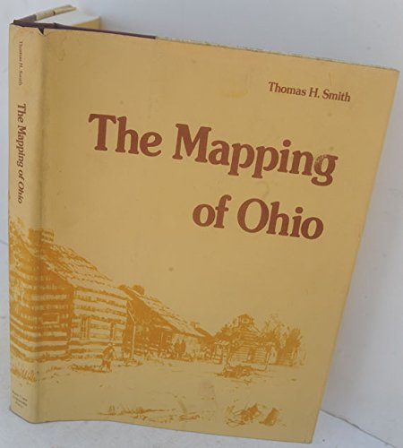 The Mapping of Ohio, The Delineation of the State of Ohio through the Use of Manuscript Maps, Pri...