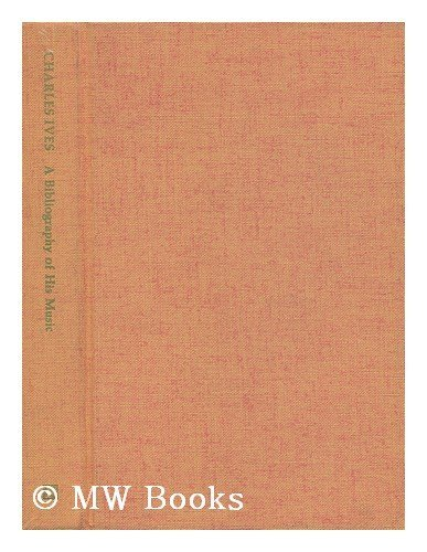 Charles Edward Ives, 1874-1954: A Bibliography of: De Lerma, Dominique-Rene