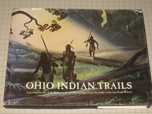 Ohio Indian trails;: A pictorial survey of the Indian trails of Ohio,: Wilcox, Frank Nelson