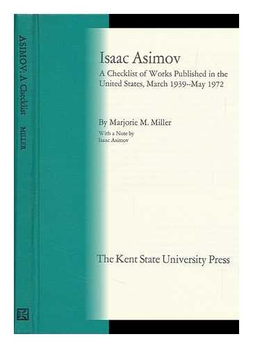 Isaac Asimov: a Checklist of Works Published in the United States, March 1939--May 1972, by Marjo...