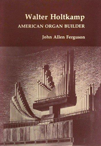 Walter Holtkamp, American Organ Builder: Ferguson, John A.