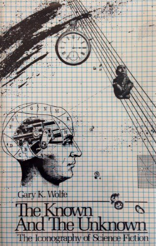 The Known and The Unknown: The Iconography of Science Fiction (9780873382311) by Gary K. Wolfe
