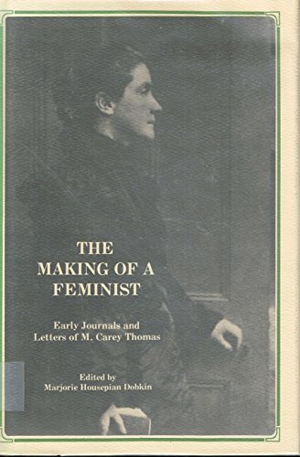 9780873382328: The Making of a Feminist: Early Journals and Letters of M. Carey Thomas
