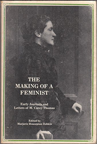 9780873382373: The Making of a Feminist: Early Journals and Letters of M. Carey Thomas
