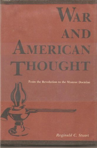 War and American Thought : From the Revolution to the Monroe Doctrine: Reginald C Stuart