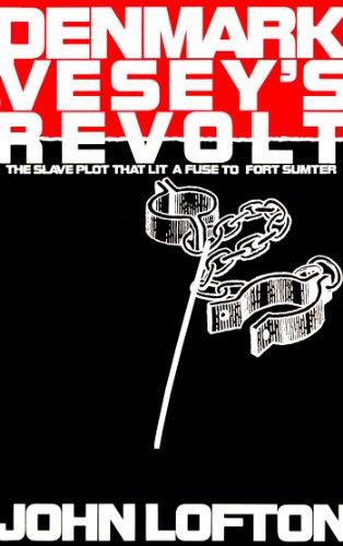 Denmark Vesey's revolt : the slave plot that lit a fuse to Fort Sumter: Lofton, John