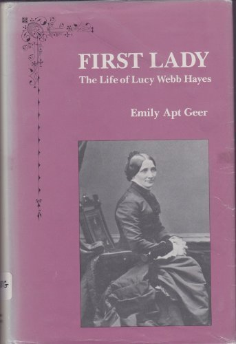 9780873382991: First Lady: The Life of Lucy Webb Hayes