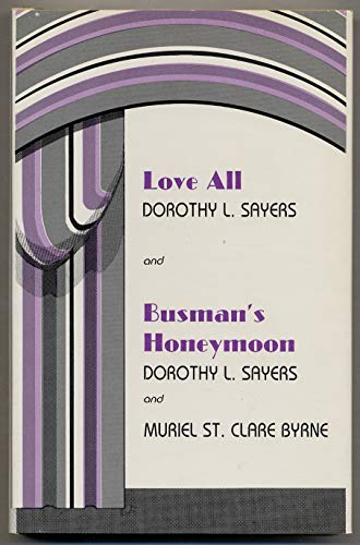 Love All/Busman's Honeymoon: Dale, Alzina S., Byrne, Muriel St. Clare, Sayers, Dorothy L.