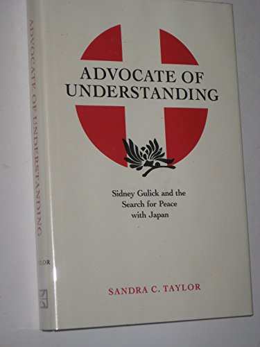 Advocate of Understanding: Sidney Gulick and the Search for Peace With Japan: Sandra Taylor