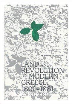 9780873383165: Land and Revolution in Modern Greece, 1800-1881: The Transition in the Tenure and Exploitation of Land from Ottoman Rule to Independence