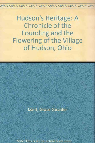 9780873383233: Hudson's Heritage: A Chronicle of the Founding and the Flowering of the Western Reserve Village of Hudson, Ohio