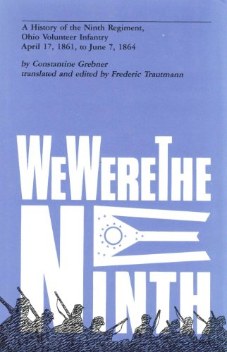 "We Were the Ninth"": A History of the Ninth Regiment, Ohio Volunteer Infantry, April 17, 1861, ..."